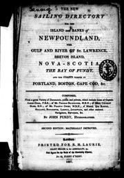 Cover of: The New sailing directory for the island and banks of Newfoundland, the gulf and river of St. Lawrence, Breton Island, Nova Scotia, the Bay of Fundy and the coasts thence to Portland, Boston, Cape Cod, &c | John Purdy