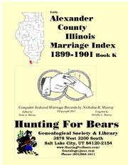 Early Alexander County Illinois Marriage Records Book K 1899-1901 by Nicholas Russell Murray