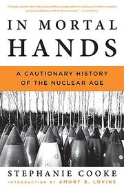 Cover of: In Mortal Hands: A Cautionary History of the Nuclear Age