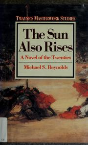 Cover of: The sun also rises, a novel of the twenties | Michael S. Reynolds