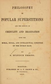 Cover of: Philosophy of popular superstitions, and the effects of credulity and imagination upon the moral, social, and intellectual condition of the human race | Samuel B. Emmons