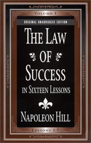 Cover of: The law of success in sixteen lessons: teaching, for the first time in the history of the world, the true philosophy upon which all personal success is built.