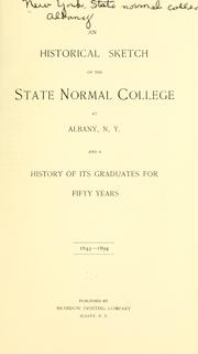 Cover of: An historical sketch of the State Normal College at Albany, N. Y. and a history of its graduates for fifty years, 1844-1894 | New York. State University. Albany. [from old catalog]