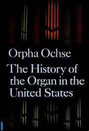 Cover of: The History of the Organ in the United States | Orpha Ochse