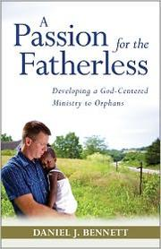 A Passion for the Fatherless by Daniel J. Bennett