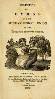 Cover of: Selection of hymns for the Sunday School Union of the Methodist Episcopal Church | Methodist Episcopal Church