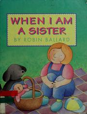 Cover of: When I am a sister | Robin Ballard