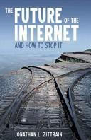 Cover of: The Future of the Internet-And How to Stop It |