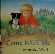 Cover of: Come with me by Ashley Wolff