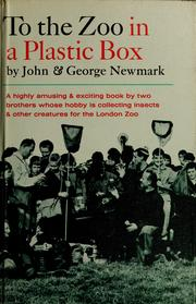 Cover of: To the zoo in a plastic box | Newmark, John of Beckenham, Eng., Newmark, John of Beckenham, Eng