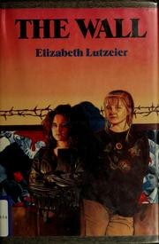 The wall by Elizabeth Lutzeier