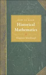 Cover of: How to read historical mathematics | Benjamin Wardhaugh