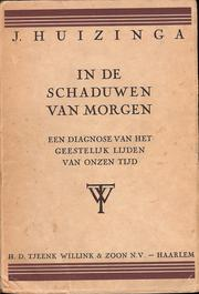 Cover of: In de schaduwen van morgen | Johan Huizinga
