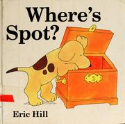 Where's Spot? by Hill, Eric