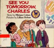 Cover of: See You Tomorrow, Charles (Welcome to the First Grade) | Miriam Cohen