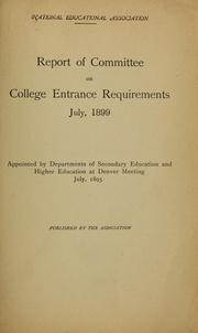 Cover of: Report of Committee on college entrance requirements, July 1899 | National education association of the United States. [from old catalog]
