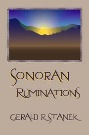 Sonoran Ruminations by Gerald R Stanek