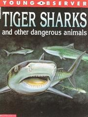 Cover of: Tiger sharks and other dangerous animals (Young observer)