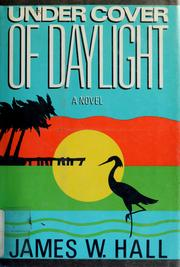 Under cover of daylight by Hall, James W.