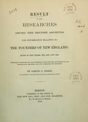 Cover of: Result of some researches among the British archives for information relative to the founders of New England | Samuel G. Drake