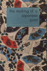 Cover of: The making of a Japanese print. | Charles E. Tuttle and Company, Rutland, Vt.