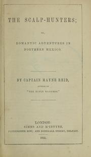 Cover of: The scalp-hunters; or, Romantic adventures in northern Mexico
