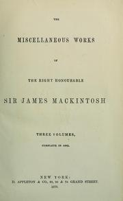 Cover of: Miscellaneous works of the Right Honourable Sir James Mackintosh | Mackintosh, James Sir
