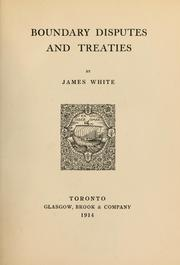 Cover of: Boundary disputes and treaties | James White
