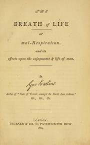 Cover of: The breath of life, or, Mal-respiration, and its effects upon the enjoyments & life of man