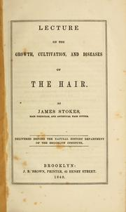 Cover of: Lecture on the growth, cultivation, and diseases of the hair | James Stokes