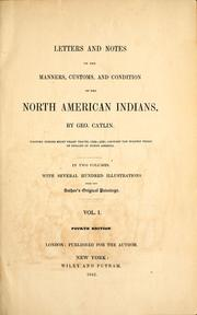 Cover of: Letters and notes on the manners, customs, and condition of the North American Indians | George Catlin