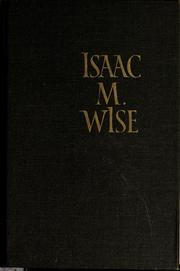 Cover of: Isaac M. Wise: his life, work, and thought | James G. Heller