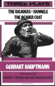 Cover of: Three plays: The weavers ; Hannele ; the beaver coat