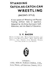 Cover of: Standing catch-as-catch-can wrestling (Bacon's style) by S V Bacon