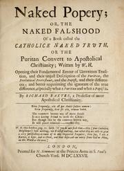 Cover of: Naked popery; or, The naked falshood of a book called The Catholick naked truth, or The Puritan convert to apostolical Christianity; written by W.H. [i.e. William Hubert] Opening their fundamental errour of unwritten tradition, and their unjust description of the Puritan, the prelatical Protestant, and the papist, and their differences ...
