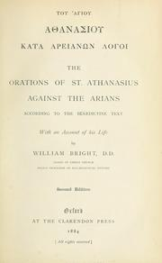 The orations of St. Athanasius against the Arians by Athanasius Saint, Patriarch of Alexandria