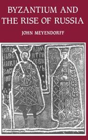 Byzantium and the rise of Russia by John Meyendorff