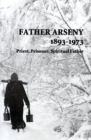 Cover of: Father Arseny, 1893-1973: Priest, Prisoner, Spiritual Father  |