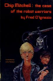 Cover of: Chip Mitchell, the case of the robot warriors | Fred D