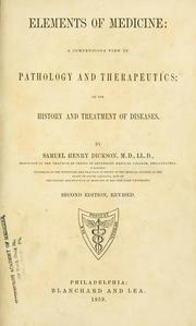 Cover of: Elements of medicine: a compendious view of pathology and therapeutics | Samuel Henry Dickson