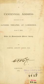 Cover of: A centennial address delivered in the Sanders Theatre, at Cambridge, June 7, 1881
