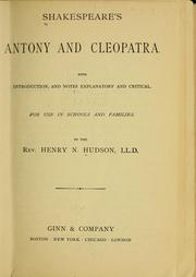 Cover of: Shakespeare's Antony and Cleopatra | With introduction, and notes explanatory and critical.  For use in schools and families.  By the Rev. Henry N. Hudson, LL.D.