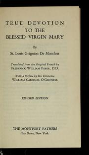 Cover of: True devotion to the Blessed Virgin Mary | Grignion de Montfort, Louis-Marie Saint