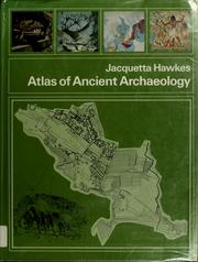 Cover of: Atlas of ancient archaeology | Jacquetta Hawkes