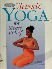 Cover of: Classic yoga for stress relief by Vimla Lalvani
