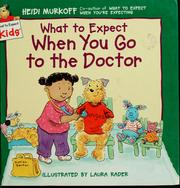 Cover of: What to expect when you go to the doctor
