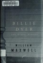 Cover of: Billie Dyer and other stories | William Maxwell