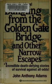 Cover of: Dangling from the Golden Gate Bridge and other narrow escapes