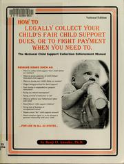 Cover of: How to legally collect your child's fair child support dues, or to fight its payment when you need to