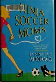 Cover of: Ninja soccer moms | Jennifer Apodaca